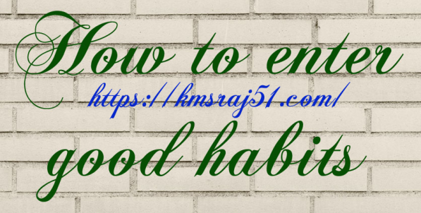 How to enter good habits-kmsraj51