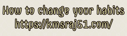 how-to-change-your-habits-kmsraj51